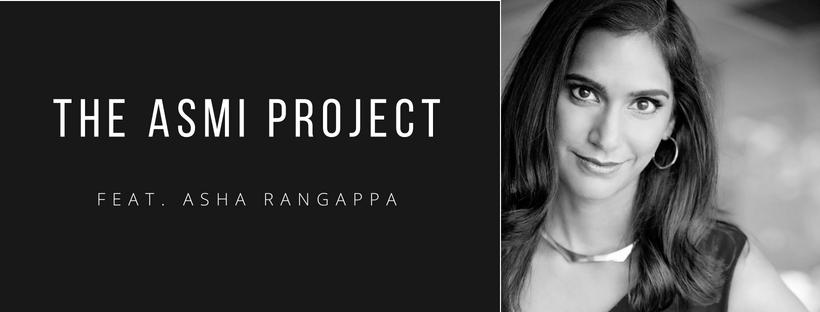 The Asmi Project: Asha Rangappa
